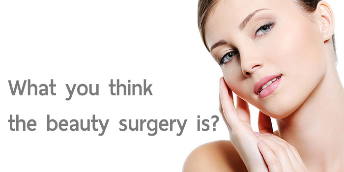 In your opinion, what you think the beauty surgery is?